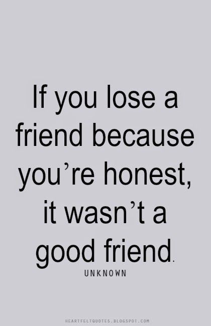 Heartfelt Quotes If You Lose A Friend Because Youre Honest It