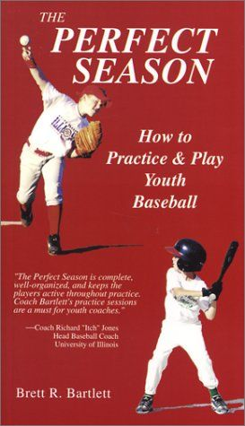 The Perfect Season How To Practice And Play Youth Baseball By Brett R Bartlett Http Www Amazon Com Dp 097295700 With Images Youth Baseball Youth Coaching Little League