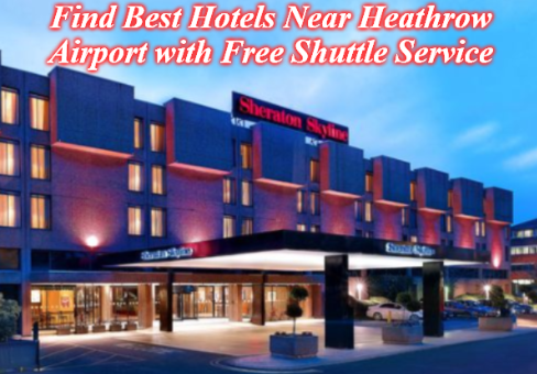 Find Best Hotels Near Heathrow Airport with Free Shuttle