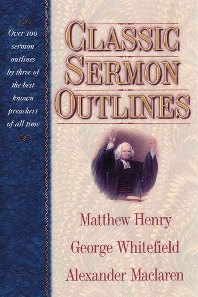 Classic Sermon Outlines: Over 100 Sermon Outlines by 3 of