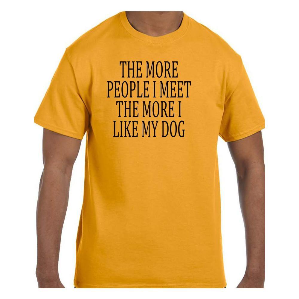Funny Humor Tshirt More People I Meet More I Like My Dog