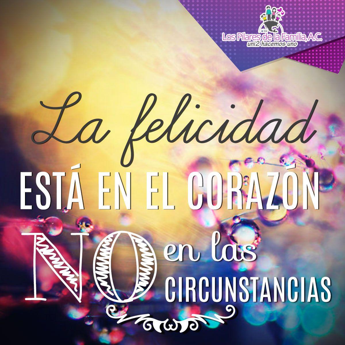 La #felicidad está en el #corazón, no en las circunstancias.