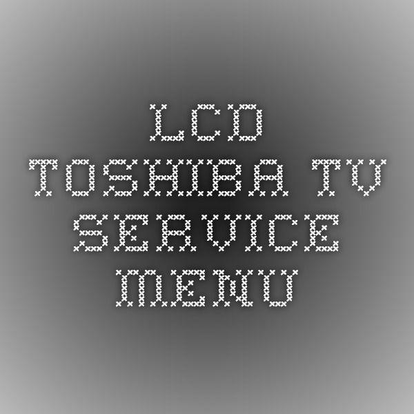 LCD TOSHIBA TV Service Menu | Vaforite Article | Lost