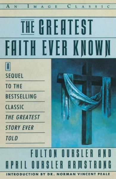The Greatest Faith Ever Known: The Story of the Men Who First Spread the Religion of Jesus and of the Momentous T...