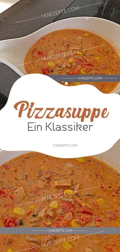 Pizzasuppe – Ein Klassiker – Essen Rezepte