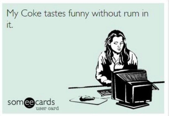 I did have a moment like this during my study abroad experience... I thought the bartender had given me diet coke and was kinda mad... turns out I had gotten so used to rum and cokes that I couldn't remember how plain soda tasted. Not my proudest moment, lol.