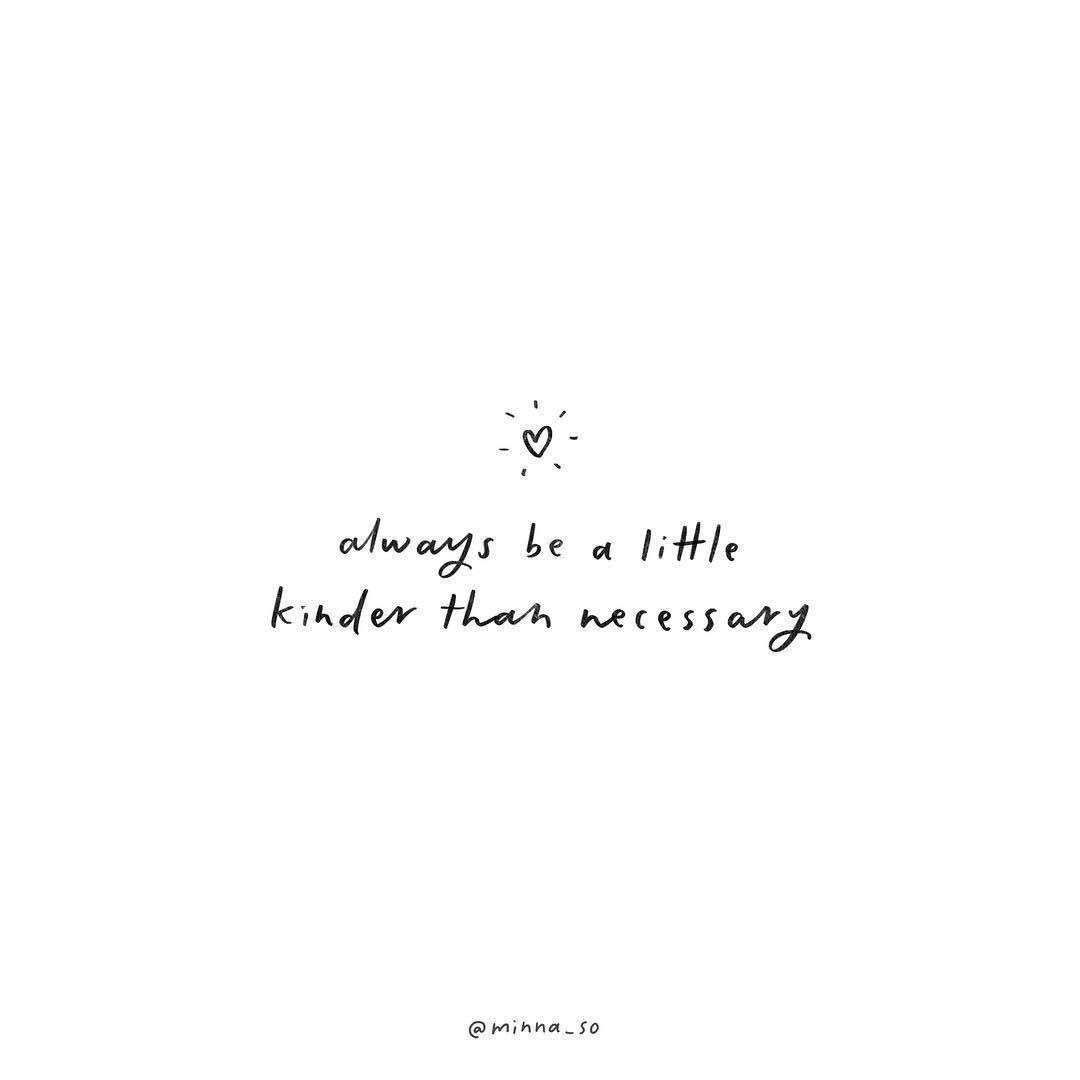 Always be kind • Minna So (@minna_so)  Life quotes to live by