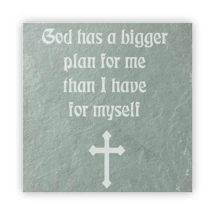 Tile - Large Slate   - God has a bigger plan for me than I have for myself