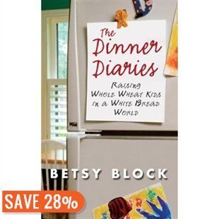 The Dinner Diaries: Raising Whole Wheat Kids In A White Bread World Book by Betsy Block | Trade Paperback | chapters.indigo.ca
