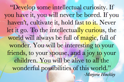 intellectual curiosity.... be interesting to others! find the magic in the world