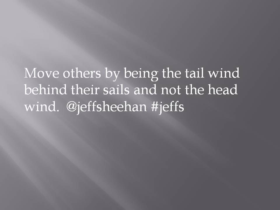 Be Someone's Tail Wind. @jeffsheehan #jeffs