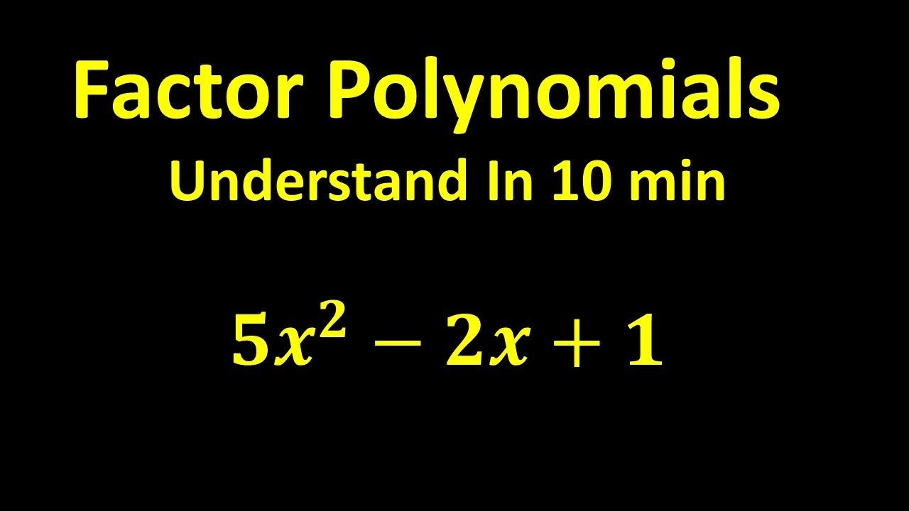 Factor Polynomials Understand In 10 Min Youtube Polynomials Factoring Polynomials Greatest Common Factors
