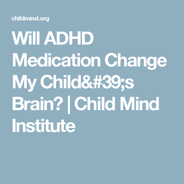 Will Adhd Medication Change My Childs >> Will Adhd Medication Change My Child S Brain Child Mind Institute