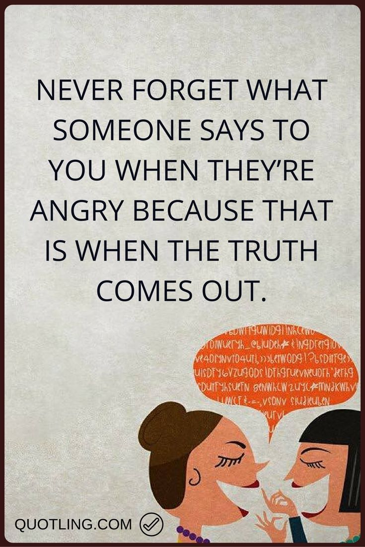 Angry quotes never forget what someone says to your when theyre angry because that is when the truth comes out