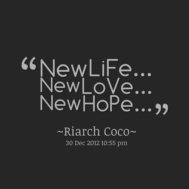 Quotes From Riarch Coco: New LiFe... New LoVe... New