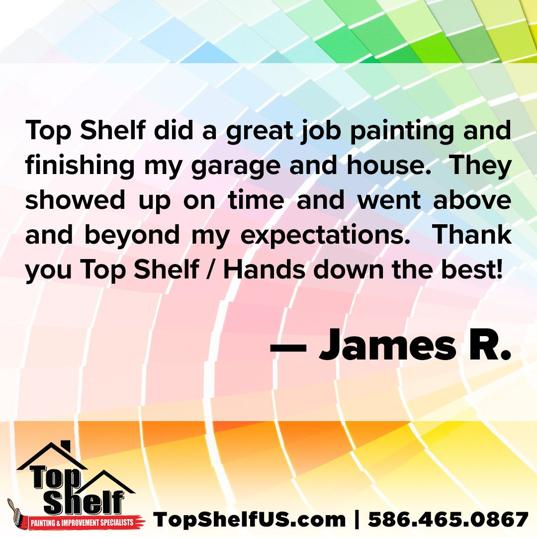 Top Shelf Did A Great Job Painting And Finishing My Garage And House They Showed Up On Time And Went Above And Beyond My E Above And Beyond Testimonials Job