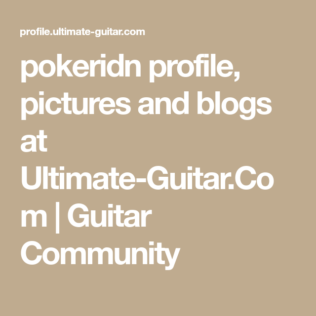 pokeridn profile, pictures and blogs at Ultimate-Guitar
