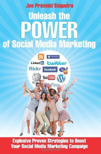 Unleash The Power of Social Media Marketing: Explosive Proven  Strategies to Boost Your Social Media Marketing Campaign by Joe Praveen Sequeira, http://www.amazon.com/dp/1468194518/ref=cm_sw_r_pi_dp_5iSMpb1K7YS2K