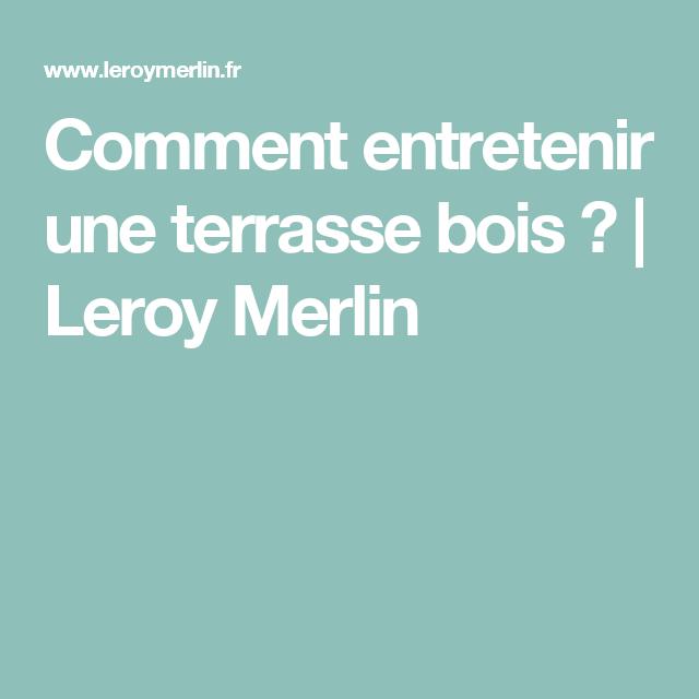 Comment Entretenir Une Terrasse Bois Leroy Merlin Jardin