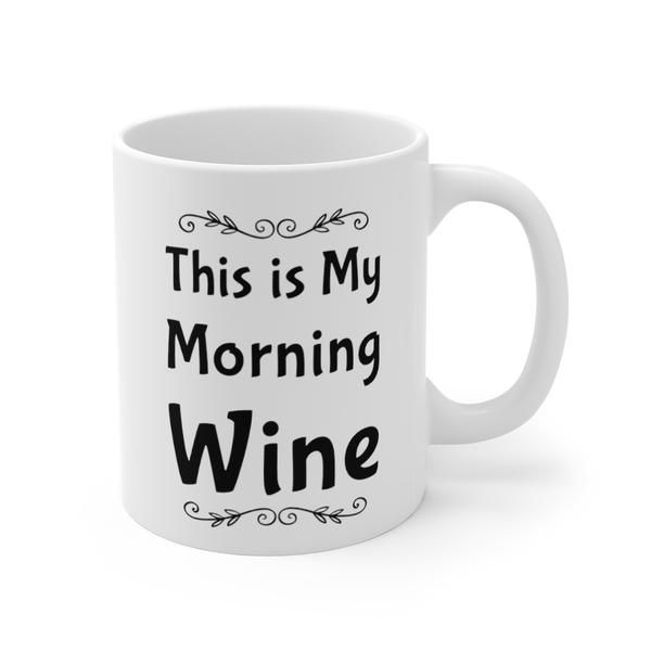 This Is My Morning Wine Funny Quotes Mug 11oz In 2020 Wine Humor Mugs Funny Quotes