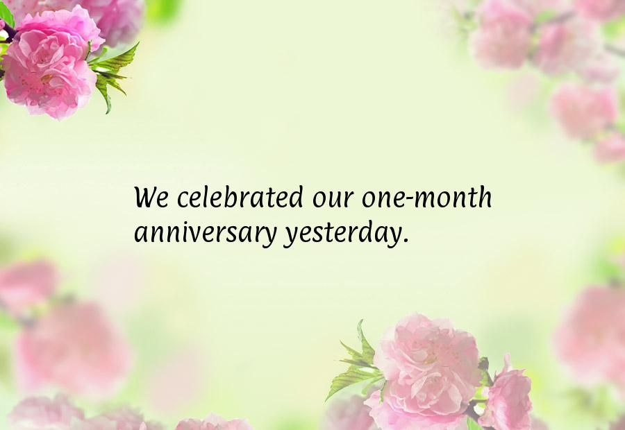 We celebrated our one-month anniversary yesterday ...