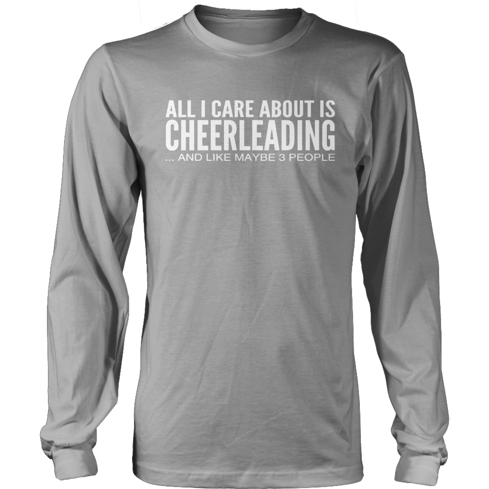 All I Care About Is Cheerleading And Like Maybe 3 People Long Sleeve Tee