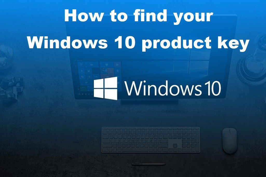 How To Find Your Windows 10 Product Key Windows 10 Windows Technology Hacks