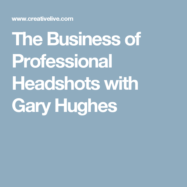 The Business Of Professional Headshots With Gary Hughes