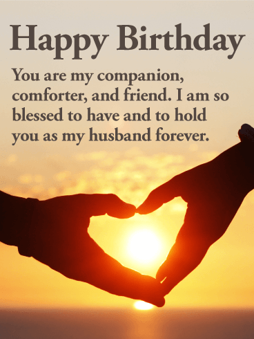 Happy Birthday You Are My Companion Comforter And Friend I Am So Blessed To Have Hold As Husband Forever