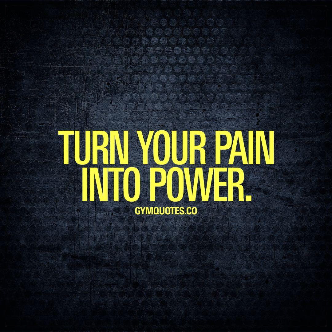 Quotes About Power Endearing Turn Your Pain Into Powersuccess In Sports And In The Gym Is All . Inspiration