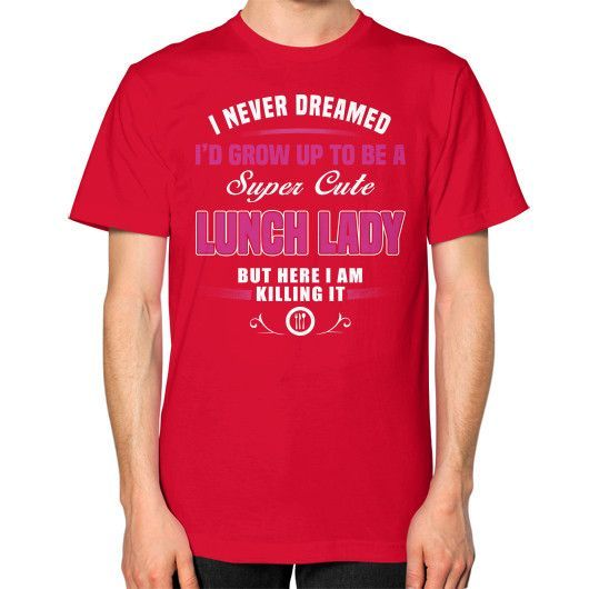 I NEVER DREAMED LunchLady Unisex T-Shirt (on man)