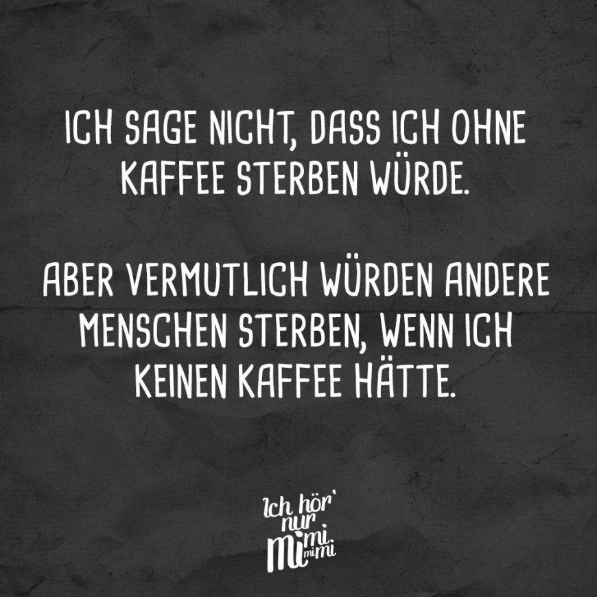Visual Statements®️ Ich sage nicht, dass ich ohne Kaffee sterben würde. Aber vermutlich würden andere Menschen sterben, wenn ich keinen Kaffee hätte. Sprüche / Zitate / Quotes / Ichhörnurmimimi / witzig / lustig / Sarkasmus / Freundschaft / Beziehung / Ironie #VisualStatements #Sprüche #Spruch #Kaffee