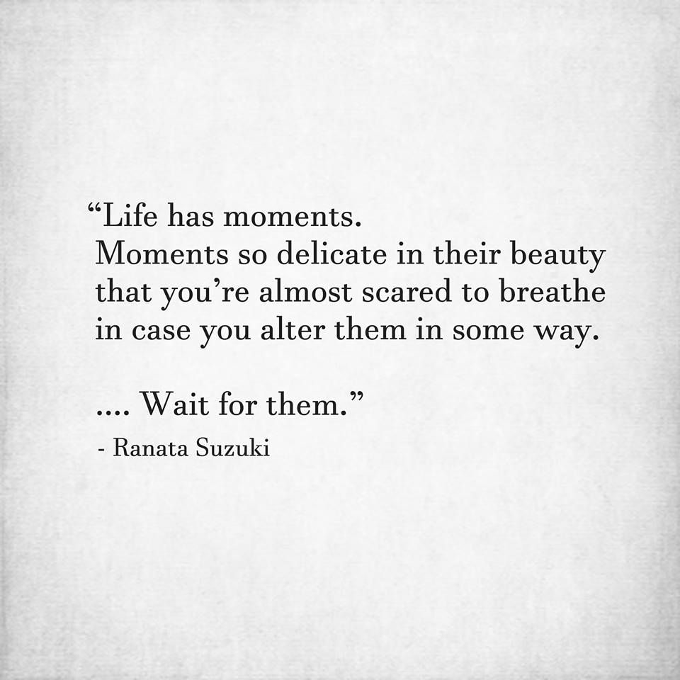 """""""Life has moments. Moments so delicate in their beauty"""