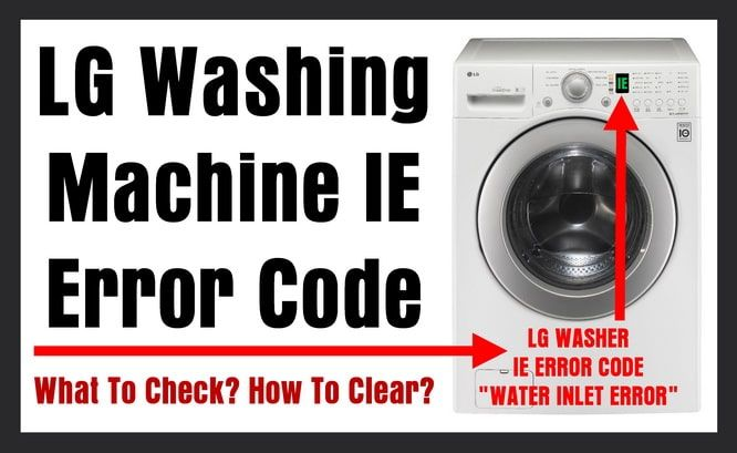 Lg Washer Getting Ie Error Code What Does Ie Mean How To Clear Reset Fix Ie Lg Washing Machines Washing Machine Lg Washer