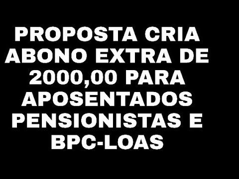 ABONO EXTRA DE 2000,00 PARA APOSENTADOS, PENSIONISTAS E BPC SAIBA MAIS ( PROPOSTA) - YouTube