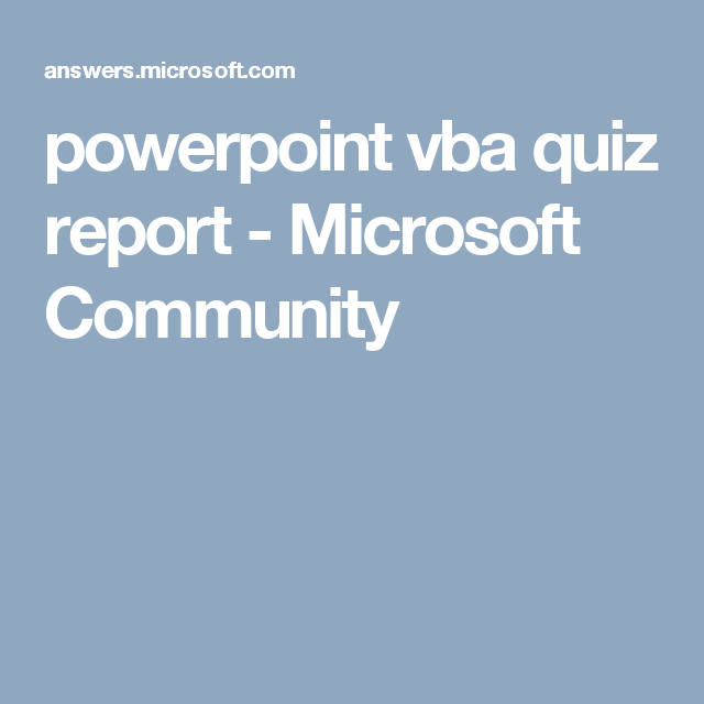 powerpoint vba quiz report - Microsoft Community