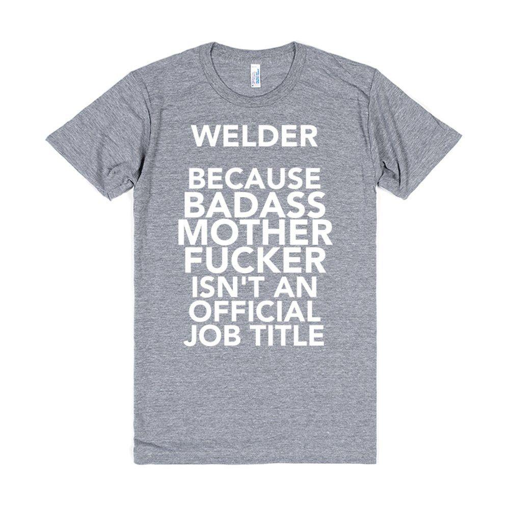 Welder Because Badass  Welding Projects    Badass
