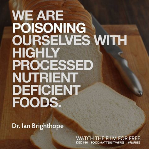 """""""We are poisoning ourselves with highly processed nutrient deficient foods."""" - Dr. Ian Brighthope   www.foodmatters.tv/free"""