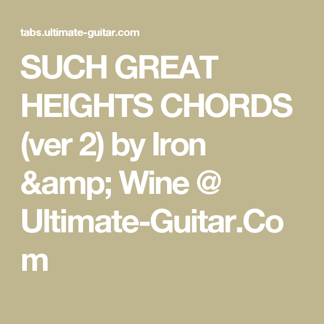 SUCH GREAT HEIGHTS CHORDS (ver 2) by Iron & Wine @ Ultimate-Guitar ...