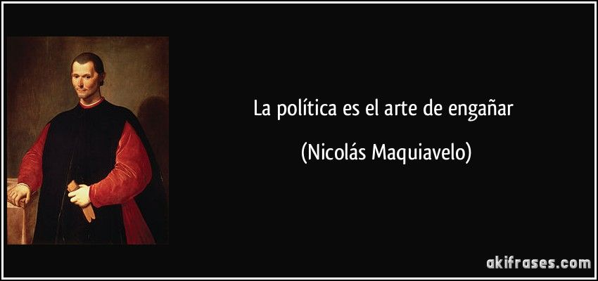 La Política Es El Arte De Engañar Nicolás Maquiavelo