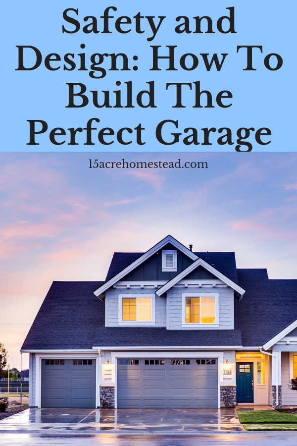 Safety And Design How To Build The Perfect Garage 15 Acre Homestead Sell Your House Fast Things To Sell Improve Credit