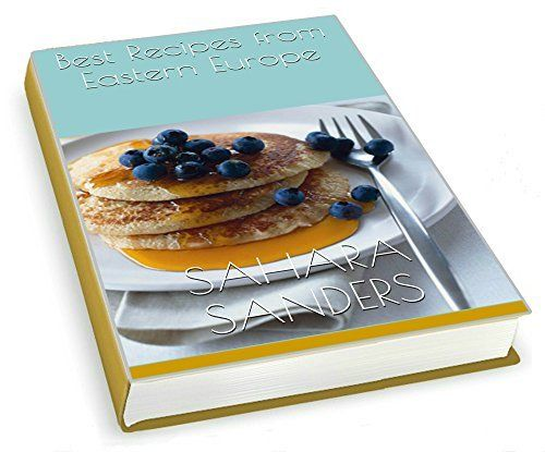 BEST RECIPES FROM EASTERN EUROPE: Dainty Dishes, Delicious Drinks by Sahara Sanders, http://www.amazon.com/dp/B00SR289DS/ref=cm_sw_r_pi_dp_ZbN6ub1KQ29HM