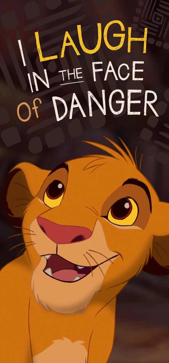 I Laugh In The Face Of Danger Lock Screen Phone Wallpaper Simba The Lion King Disney Lion King Funny Lion King Pictures Lion King Quotes