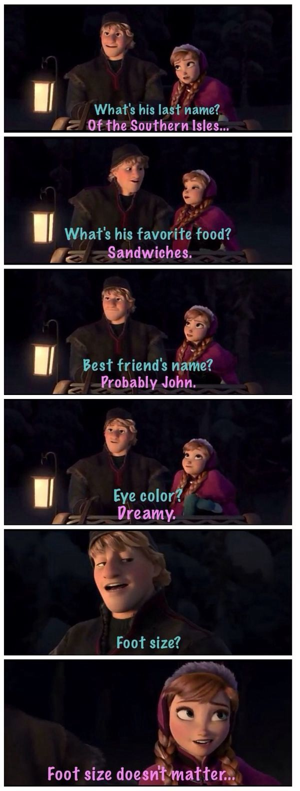 Day 16 - Funniest Moment: The conversation between Anna and Kristoff on the sled about marrying a man you just met that day. What if you don't like the way he picks his nose?  And eats it.... It's TRUE LOVE!