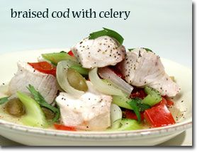 Braised Cod with Celery  The combination of ingredients in this recipe offers a delicious flavor while providing you with an excellent source of health-promoting nutrients. And you can enjoy a complete meal in 30 minutes.