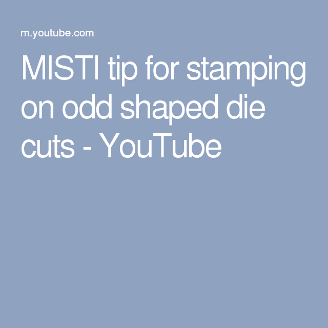 misti tip for stamping on odd shaped die cuts youtube misti