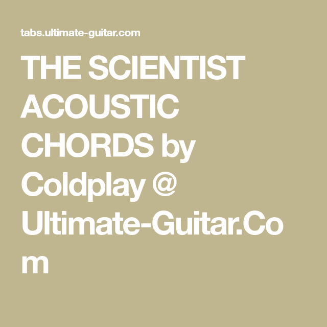 The Scientist Acoustic Chords By Coldplay Ultimate Guitar