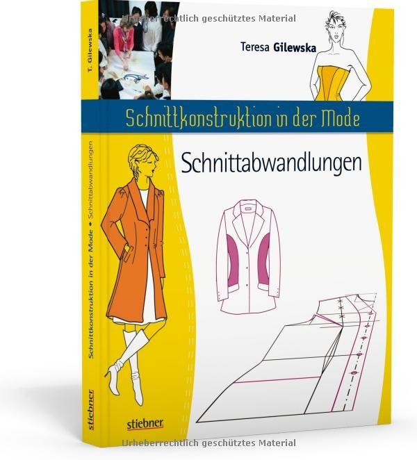 Schnittkonstruktion In Der Mode Zuschnitt Die Abwandlungen Amazon De Teresa Gilewska Bucher Nahbucher Bucher Mode
