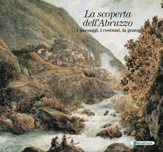 La Scoperta dell'Abruzzo. I paesaggi, i costumi, la gente.