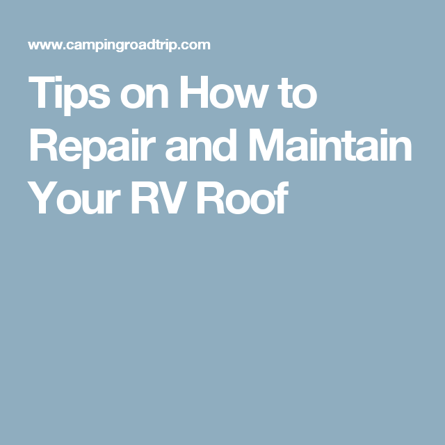 Tips on How to Repair and Maintain Your RV Roof